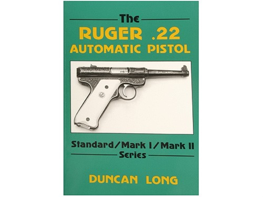 """The Ruger .22 Automatic Pistol: Standard, Mark 1, Mark 2 Series"" Book by Duncan Long"