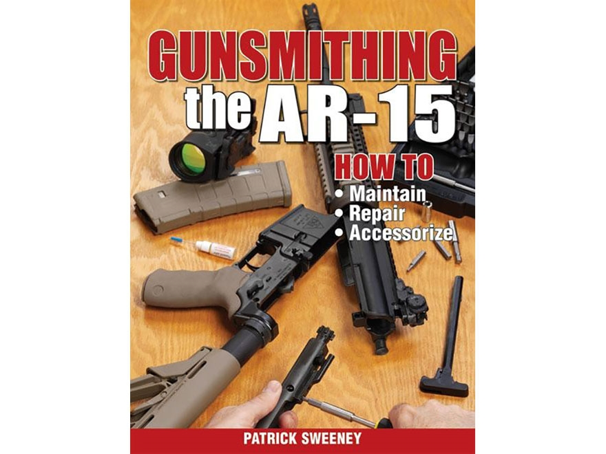 """""""Gunsmithing - The AR-15 Edition 1"""" Book by Patrick Sweeney"""