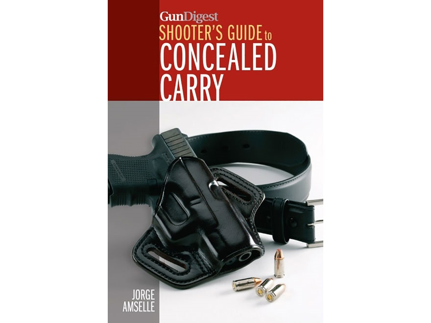 """""""Gun Digest's Shooter's Guide to Concealed Carry"""" Book by Jorge Amselle"""