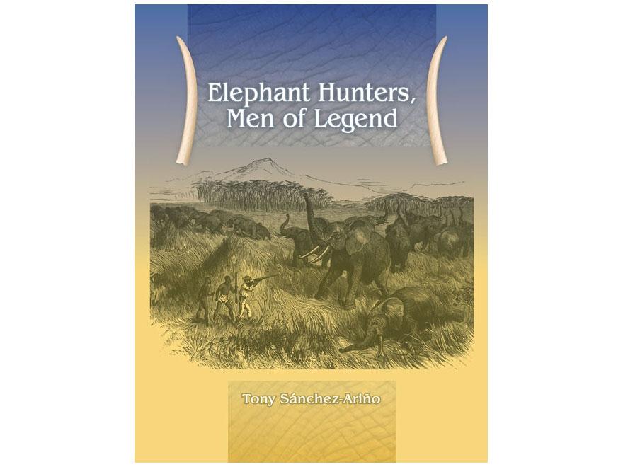 """Elephant Hunters, Men of Legend"" by Tony Sanchez-Arino"