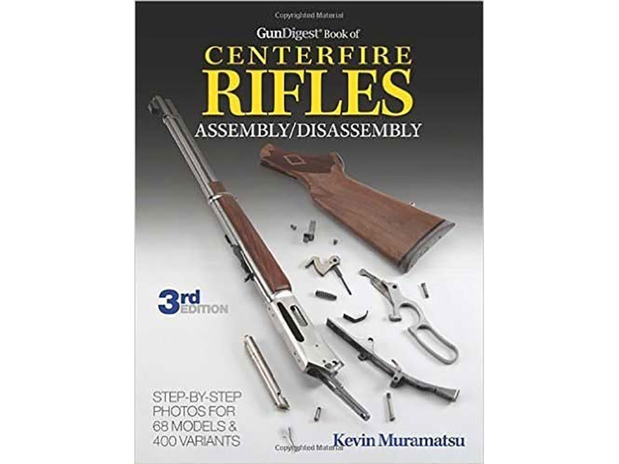 """""""The Gun Digest Book of Centerfire Rifles Assembly/Disassembly Edition"""" Book by Kevin M..."""