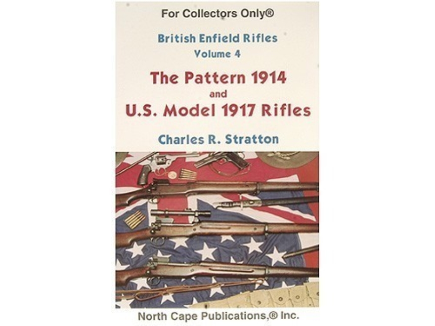 """British Enfield Rifles, Volume 4: The Pattern 1914 and U.S. Model of 1917 Rifles"" Book..."