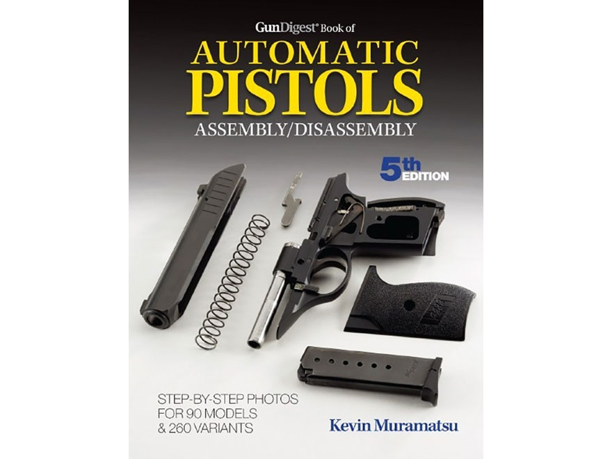 """""""Gun Digest Book of Automatic Pistols Assembly/Disassembly Edition"""" Book by Kevin Muram..."""