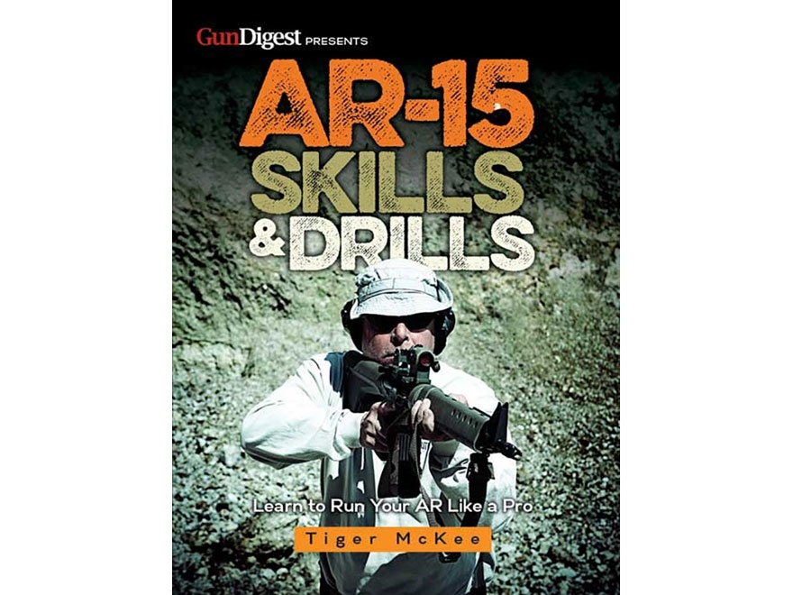 """""""AR-15 Skills & Drills: Learn to Run Your AR Like a Pro"""" Book by Tiger McKee"""