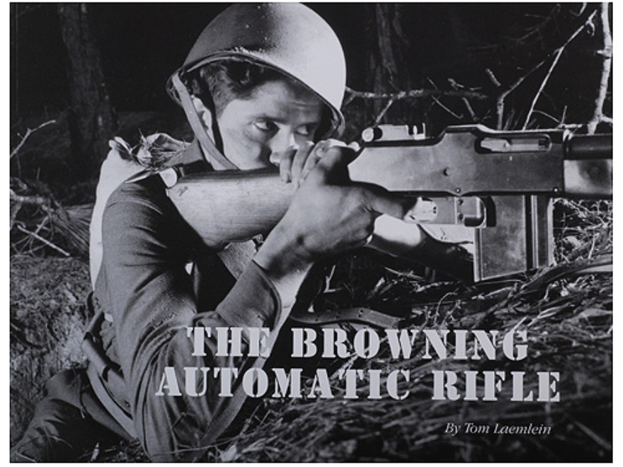 """Browning Automatic Rifle"" Book By Tom Laemlein"