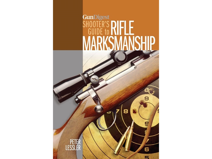 """Gun Digest Shooter's Guide to Rifle Marksmanship"" Book by Peter Lessler"