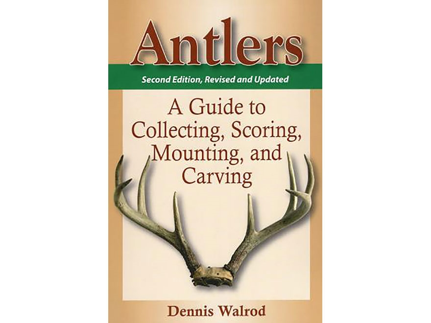 """Antlers: A Guide to Collecting, Scoring, Mounting and Carving 2nd Edition"" Book by Den..."