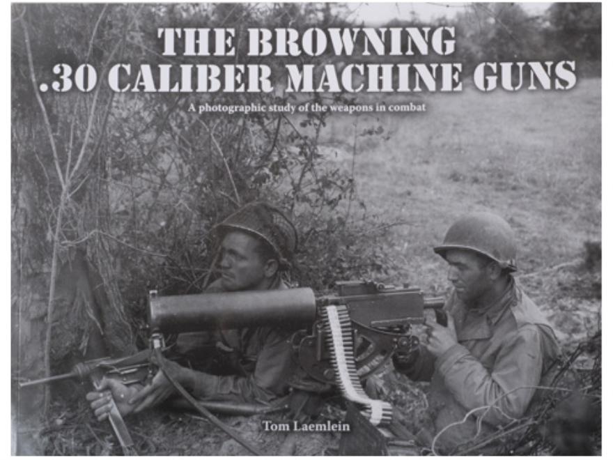 """Browning .30 Caliber Machine Guns"" Book By Tom Laemlein"