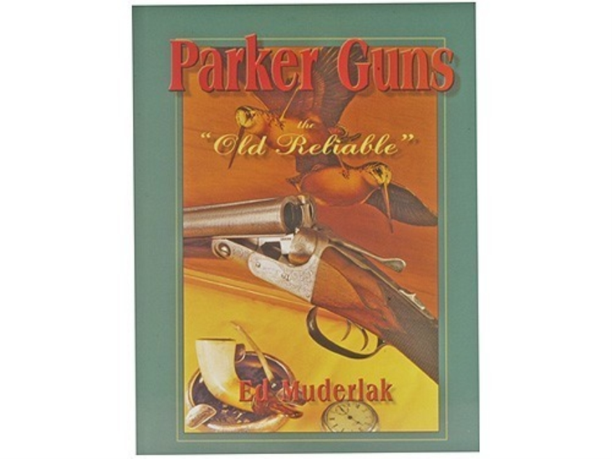 """Parker Guns: The Old Reliable"" Book by Ed Muderlak"