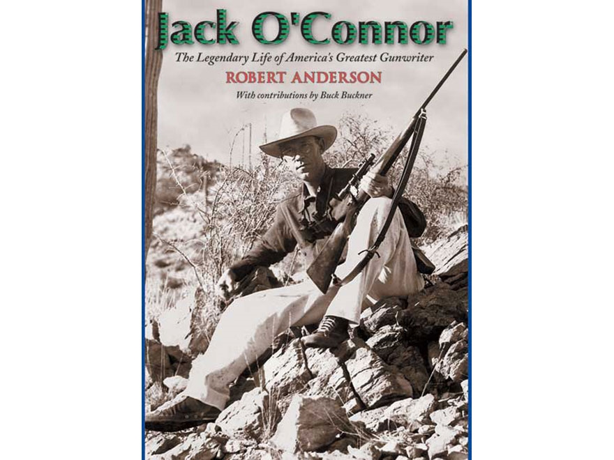 """""""Jack O'Connor: The Legendary Life of America's Greatest Gunwriter"""" by Robert Anderson"""