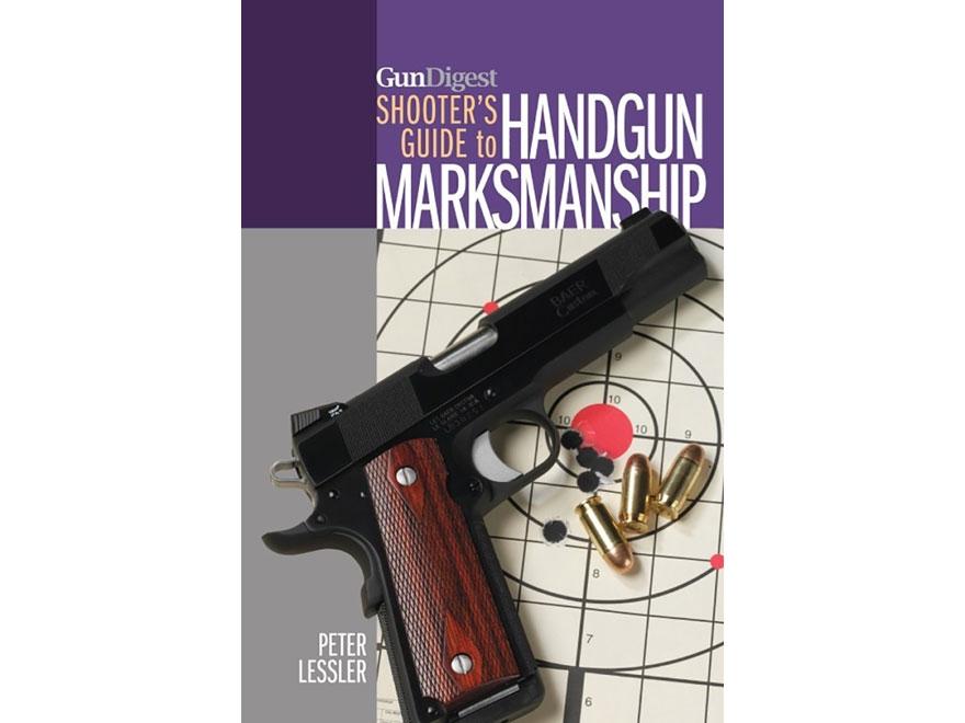 """""""Gun Digest Shooter's Guide to Handgun Marksmanship"""" Book by Peter Lessler"""