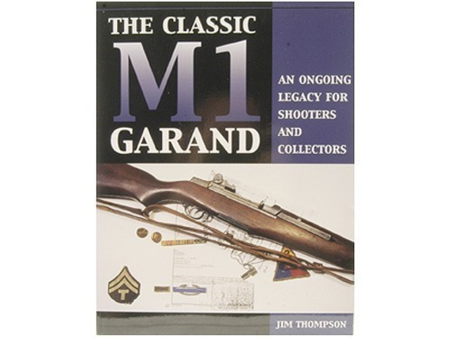 """The Classic M1 Garand: An Ongoing Legacy for Shooters and Collectors"" Book by Jim Thom..."