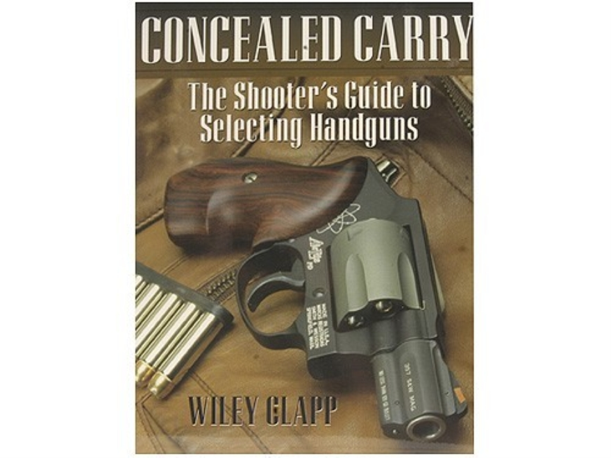 """Concealed Carry: The Shooter's Guide to Selecting Handguns"" Book by Wiley Clapp"