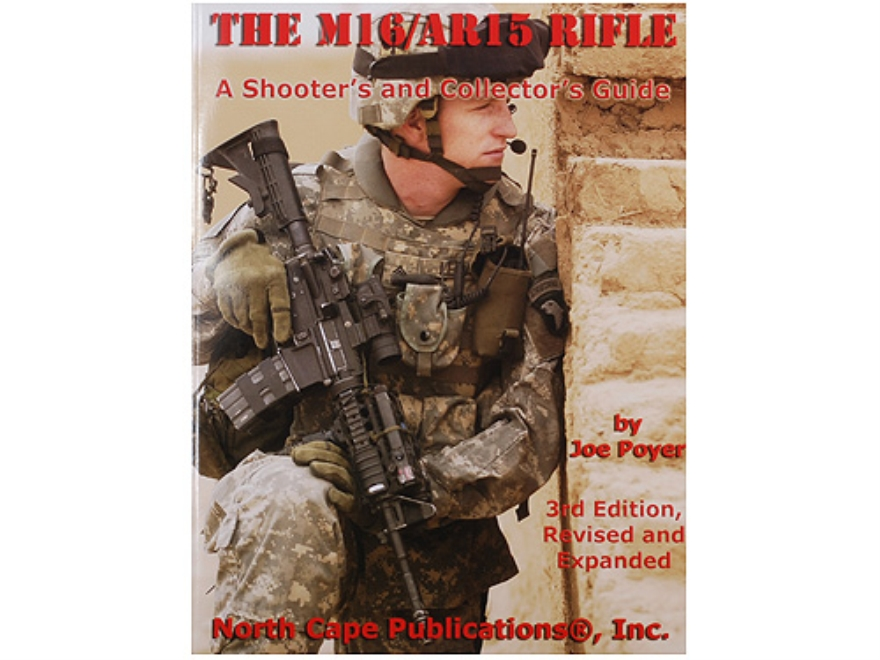 """The M16/AR-15 Rifle: A Shooter's and Collector's Guide 3rd Edition"" Book by Joe Poyer"