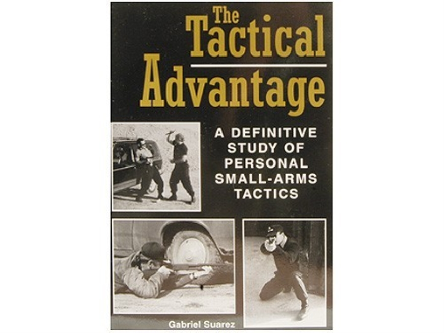 """The Tactical Advantage: A Definitive Study of Personal Small-Arms Tactics"" Book by Gab..."