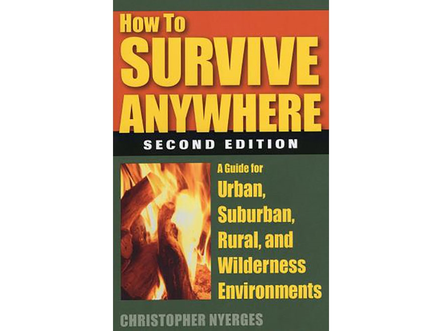 """How to Survive Anywhere: A Guide for Urban, Suburban, Rural and Wilderness Environment..."