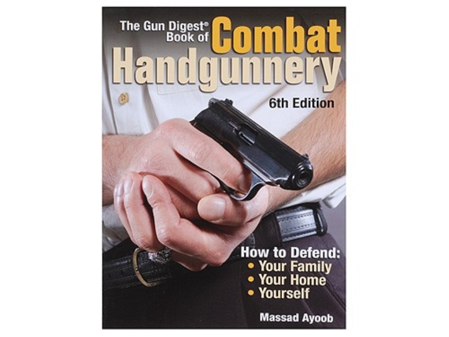 """The Gun Digest Book of Combat Handgunnery, 6th Edition"" Book by Massad Ayoob"