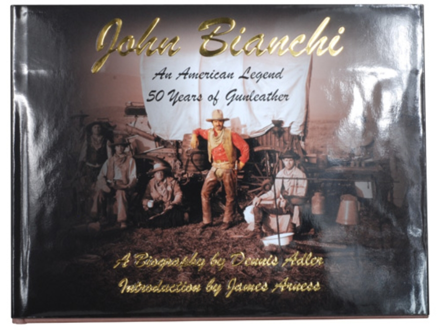 """John Bianchi - An American Legend - 50 Years of Gunleather"" Book By Dennis Adler"