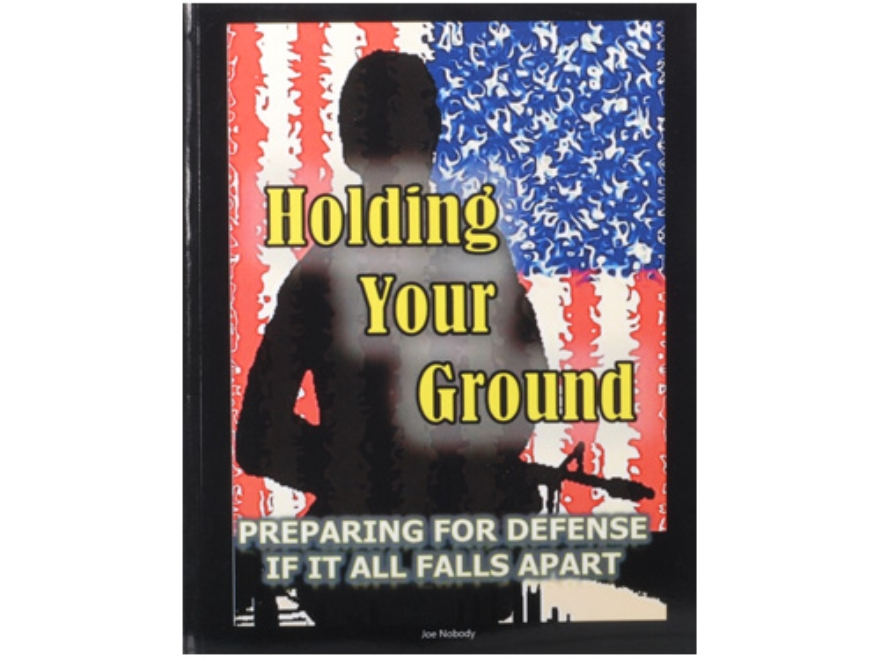 """Holding Your Ground: Preparing for Defense if it All Falls Apart"" Book by Joe Nobody"
