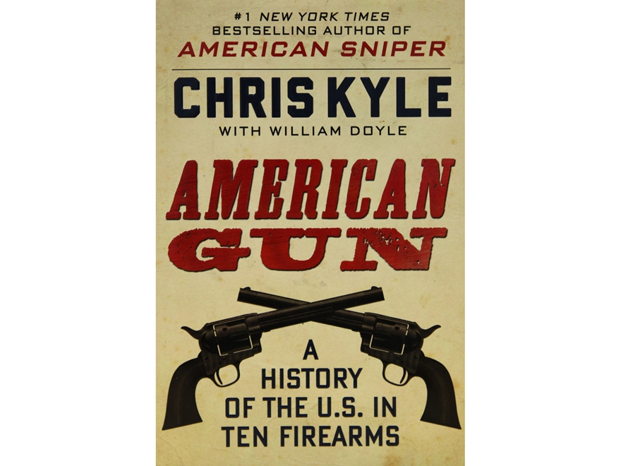 """""""American Gun: A History of the U.S. in Ten Firearms"""" Book by Chris Kyle"""