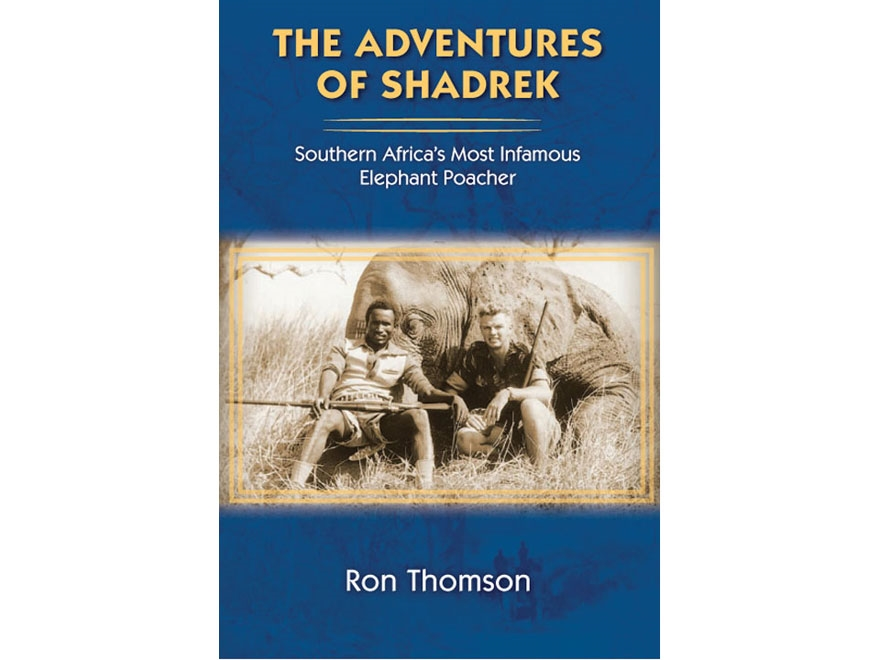 """""""The Adventures of Shadrek: Southern Africa's Most Infamous Elephant Hunter"""" by Ron Tho..."""
