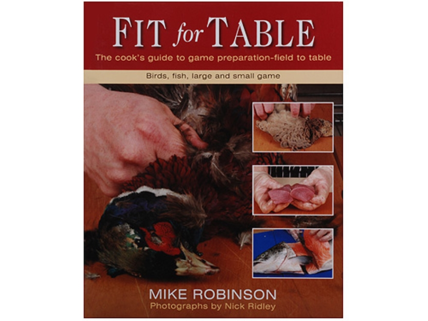 """Fit for Table - The Cook's Guide to Game Preparation - Field to Table"" Book By Mike Ro..."